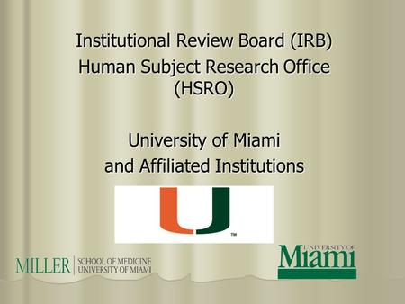 Institutional Review Board (IRB) Human Subject Research Office (HSRO) University of Miami and Affiliated Institutions.