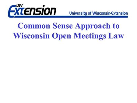 Common Sense Approach to Wisconsin Open Meetings Law.