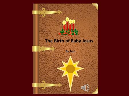 "The Birth of Baby Jesus By Tapi Once in a town called Nazareth there was a women called Mary. She was walking one day and angel appeared and said ""Do."