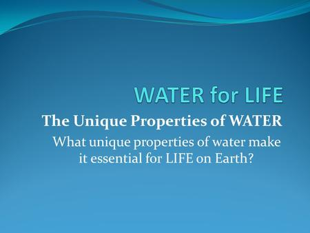 What unique properties of water make it essential for LIFE on Earth?