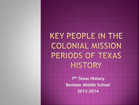 7 th Texas History Bonham Middle School 2013-2014.