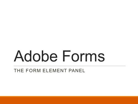 Adobe Forms THE FORM ELEMENT PANEL. Creating a form using the Adobe FormsCentral is a quick and easy way to distribute a variety of forms including surveys.