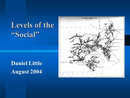 "Levels of the ""<strong>Social</strong>"" Daniel Little August 2004."