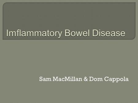 Sam MacMillan & Dom Cappola. IIs the inflammation in the digestive track (becomes red, swollen) IIt will affect ability to digest foods and nutrients.