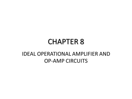 IDEAL OPERATIONAL AMPLIFIER AND OP-AMP CIRCUITS