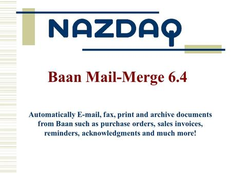Automatically E-mail, fax, print and archive documents from Baan such as purchase orders, sales invoices, reminders, acknowledgments and much more! Baan.