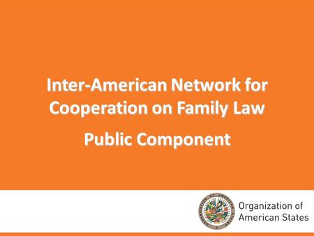 Inter-American Network for Cooperation on Family Law Public Component.