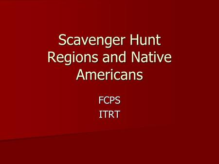 Scavenger Hunt Regions and Native Americans FCPSITRT.