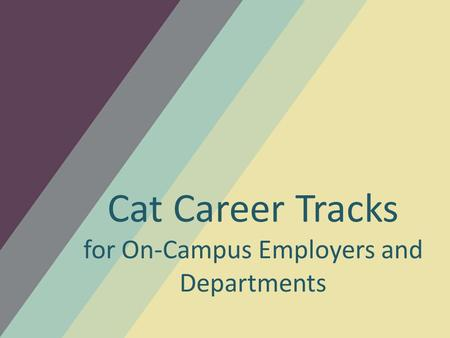 Cat Career Tracks for On-Campus Employers and Departments.