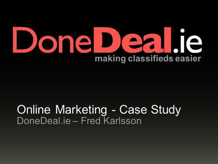 Making classifieds easier Online Marketing - Case Study DoneDeal.ie – Fred Karlsson.
