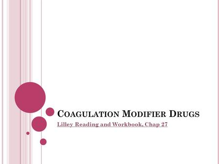 C OAGULATION M ODIFIER D RUGS Lilley Reading and Workbook, Chap 27.