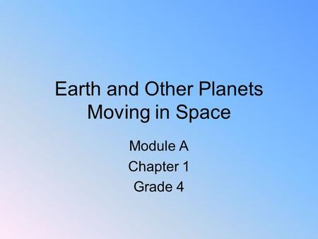 Earth and Other Planets Moving in Space Module A Chapter 1 Grade 4.
