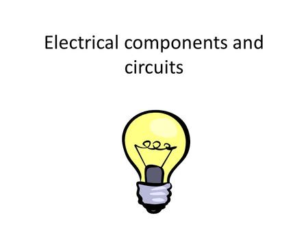 Electrical components and circuits. Starter Benjamin Franklin Thomas Edison Have you heard of these people? Why are they significant?