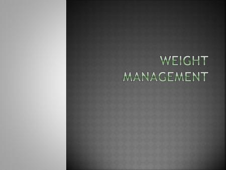 Weight management.