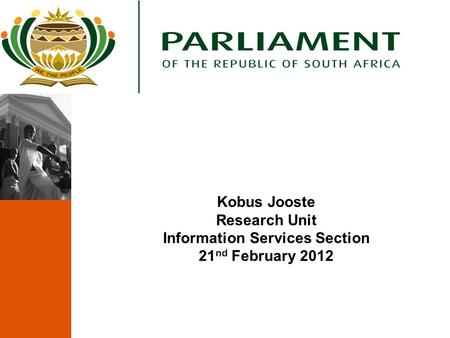 Kobus Jooste Research Unit Information Services Section 21 nd February 2012.