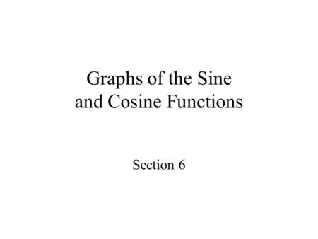 Graphs of the Sine and Cosine Functions Section 6.