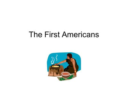 The First Americans American Indians The First People on This Land The American Indians were the first people who lived in Virginia. Christopher Columbus.