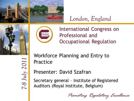 London, England 7-8 July 2011 International Congress on Professional and Occupational Regulation Workforce Planning and Entry to Practice Presenter: David.