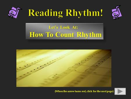 Let's Look At: How To Count Rhythm How To Count Rhythm (When the arrow turns red, click for the next page)