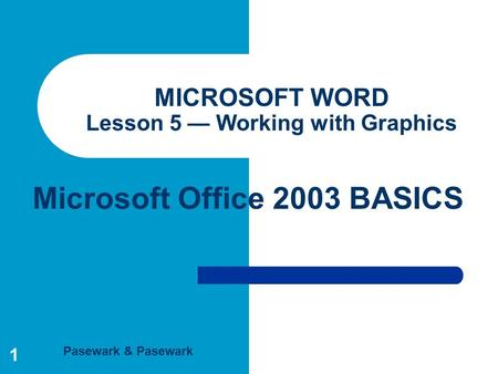 Pasewark & Pasewark Microsoft Office 2003 BASICS 1 MICROSOFT WORD Lesson 5 — Working with Graphics.