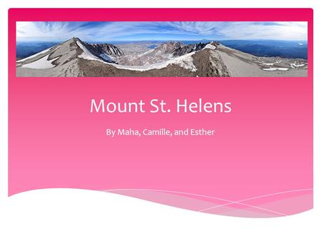 Mount St. Helens By Maha, Camille, and Esther. Type of Volcano Mount St. Helens is an active stratovolcano (composite volcano).