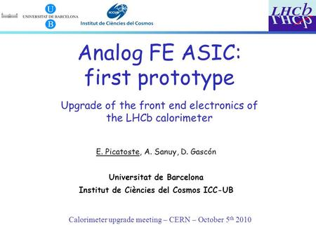 Calorimeter upgrade meeting – CERN – October 5 th 2010 Analog FE ASIC: first prototype Upgrade of the front end electronics of the LHCb calorimeter E.