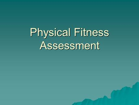 Physical Fitness Assessment. Assess level of fitness  Before setting up a fitness routine for a client/athlete, you should ALWAYS assess their level.