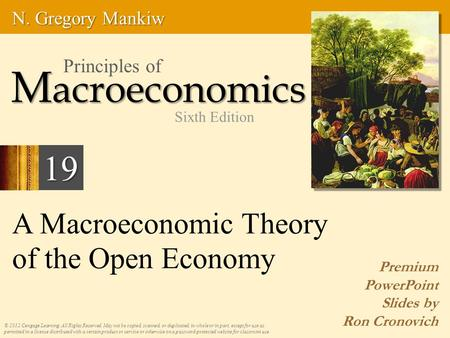 A Macroeconomic Theory of the Open Economy Premium PowerPoint Slides by Ron Cronovich © 2012 Cengage Learning. All Rights Reserved. May not be copied,