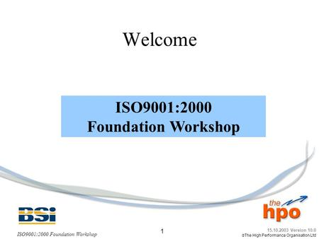 Welcome ISO9001:2000 Foundation Workshop.