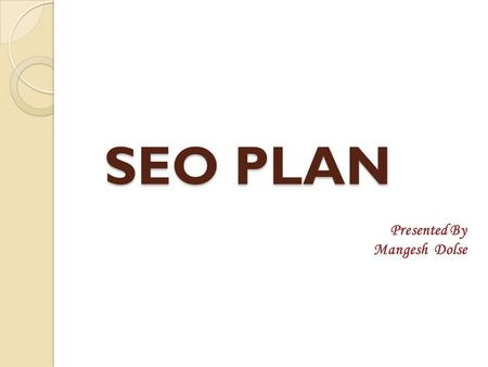 SEO PLAN Presented By Mangesh Dolse. Lead Management Tool( Sample)
