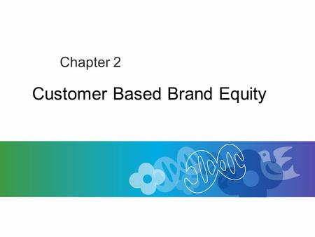Customer Based Brand Equity Chapter 2. Customer Based Brand Equity The differential knowledge that brand knowledge has on the marketing of that brand.