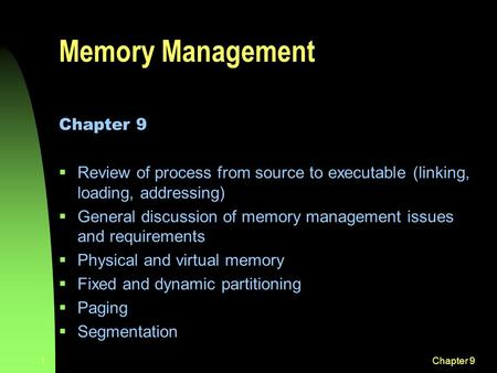 Chapter 91 Memory Management Chapter 9   Review of process from source to executable (linking, loading, addressing)   General discussion of memory.