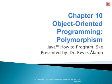 Java™ How to Program, 9/e Presented by: Dr. Reyes Álamo © Copyright 1992-2012 by Pearson Education, Inc. All Rights Reserved.