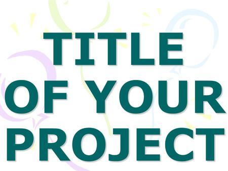 TITLE OF YOUR PROJECT. INTRODUCTION Type here about your science fair project Why you are interested in working on this idea. Why you think your project.