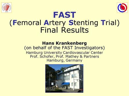 FAST (Femoral Artery Stenting Trial) Final Results Hans Krankenberg (on behalf of the FAST Investigators) Hamburg University Cardiovascular Center Prof.