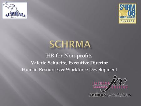 HR for Non-profits Valerie Schuette, Executive Director Human Resources & Workforce Development.