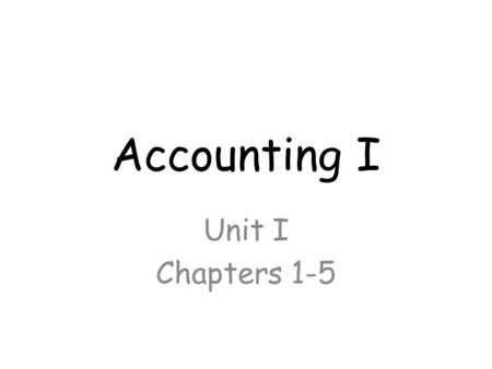 Accounting I Unit I Chapters 1-5.