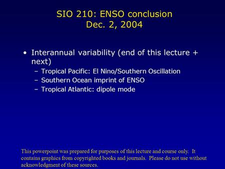 SIO 210: ENSO conclusion Dec. 2, 2004 Interannual variability (end of this lecture + next) –Tropical Pacific: El Nino/Southern Oscillation –Southern Ocean.