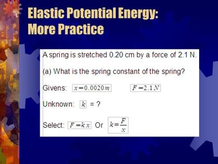 Elastic Potential Energy: More Practice. Conservation of Mechanical Energy: Learning Goal The student will investigate a simple energy transformation,