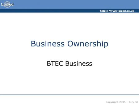 Copyright 2005 – Biz/ed Business Ownership BTEC Business.