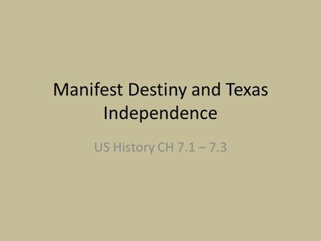 Manifest Destiny and Texas Independence US History CH 7.1 – 7.3.