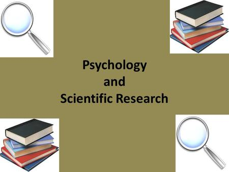 Psychology and Scientific Research. Experimental Science Definition: inquiry in seeking facts and the search for truth through testing of theories and.
