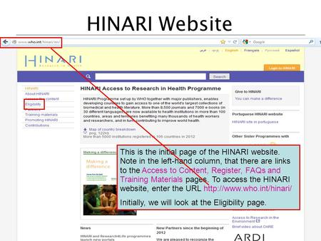 HINARI Website This is the initial page of the HINARI website. Note in the left-hand column, that there are links to the Access to Content, Register, FAQs.