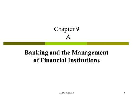 ALOMAR_212_51 Chapter 9 A Banking and the Management of Financial Institutions.