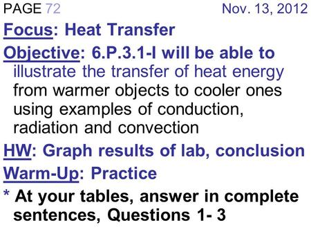 PAGE 72 Nov. 13, 2012 Focus: Heat Transfer Objective: 6.P.3.1-I will be able to illustrate the transfer of heat energy from warmer objects to cooler ones.