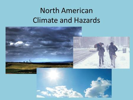 North American Climate and Hazards. Northern North America (Canada) Contains tundra and subarctic Summers are very short and it is cold all year. –