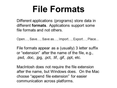 File Formats Different applications (programs) store data in different formats. Applications support some file formats and not others. Open…, Save…, Save.