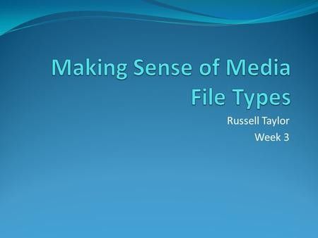 Russell Taylor Week 3. Image File Formats - TIF, JPG, PNG, GIF - which to use? The three most common and important image file formats for for printing,
