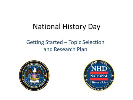 National History Day Getting Started – Topic Selection and Research Plan.