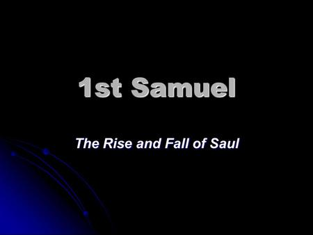1st Samuel The Rise and Fall of Saul. Beginning and End of the Books of Samuel The Song of Hannah (1 Samuel 2:1-11) Note: Promise of anointed king in.